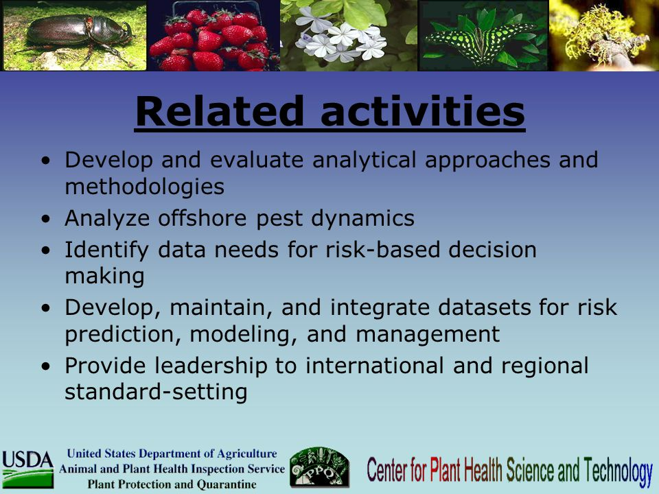 Related activities Develop and evaluate analytical approaches and methodologies Analyze offshore pest dynamics Identify data needs for risk-based deci