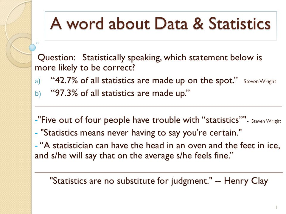 A word about Data & Statistics Question: Statistically speaking, which statement below is more likely to be correct.