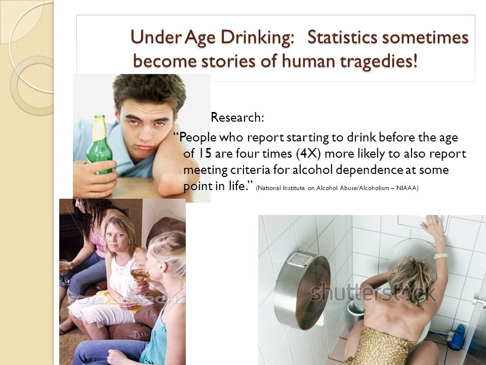 """Under Age Drinking: Statistics sometimes become stories of human tragedies! 10 Research: """"People who report starting to drink before the age of 15 are"""