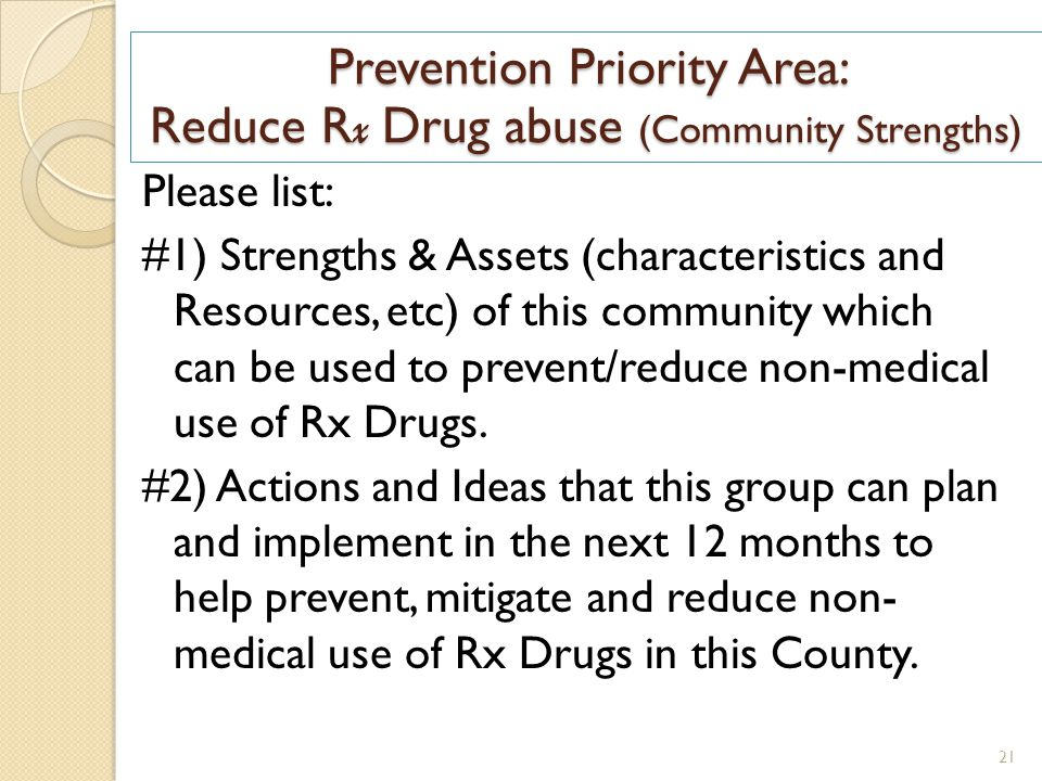 Prevention Priority Area: Reduce R x Drug abuse (Community Strengths) Please list: #1) Strengths & Assets (characteristics and Resources, etc) of this