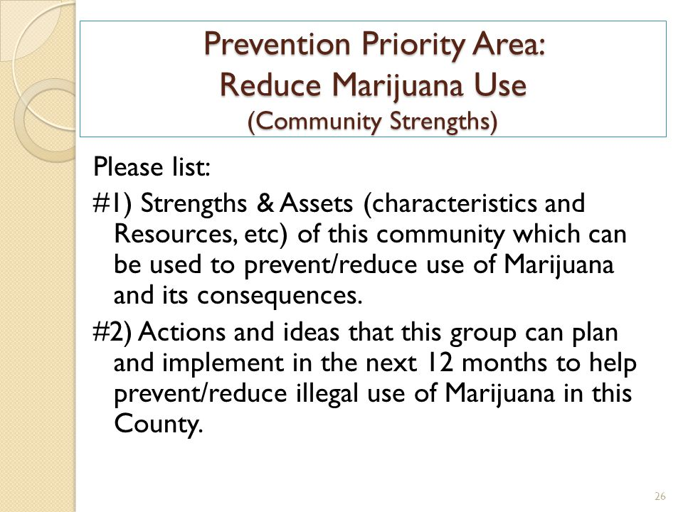 Prevention Priority Area: Reduce Marijuana Use (Community Strengths) Please list: #1) Strengths & Assets (characteristics and Resources, etc) of this