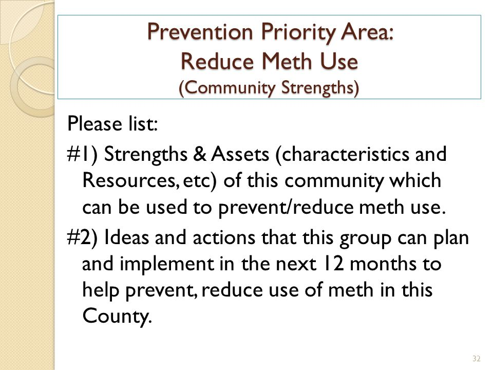 Prevention Priority Area: Reduce Meth Use (Community Strengths) Please list: #1) Strengths & Assets (characteristics and Resources, etc) of this community which can be used to prevent/reduce meth use.