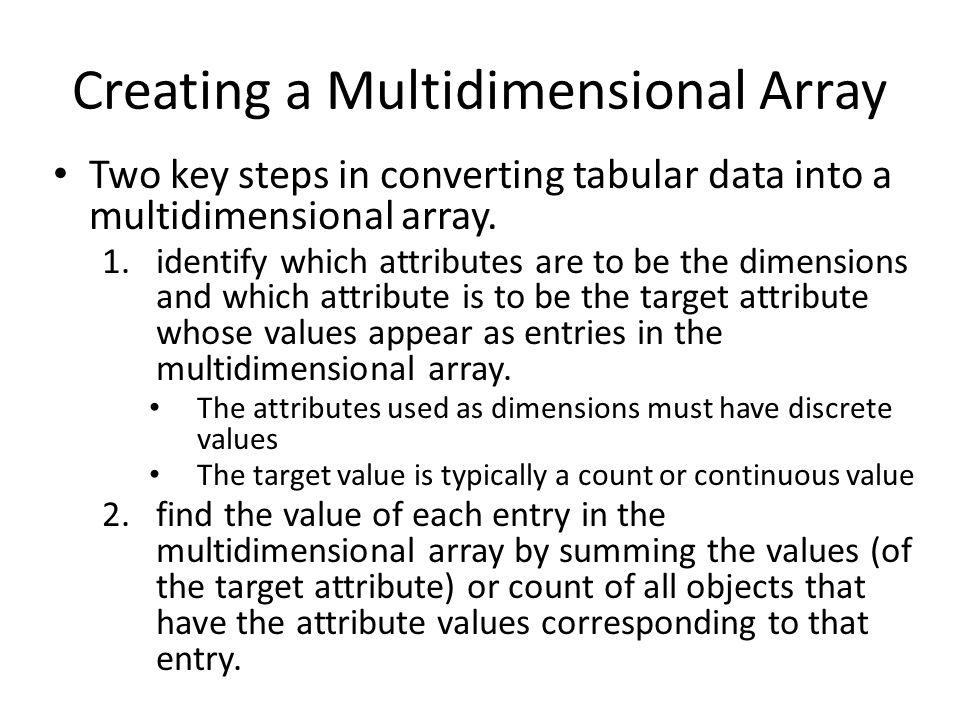 Creating a Multidimensional Array Two key steps in converting tabular data into a multidimensional array.