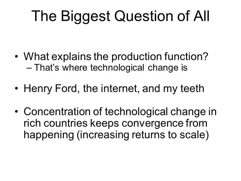 The Biggest Question of All What explains the production function.