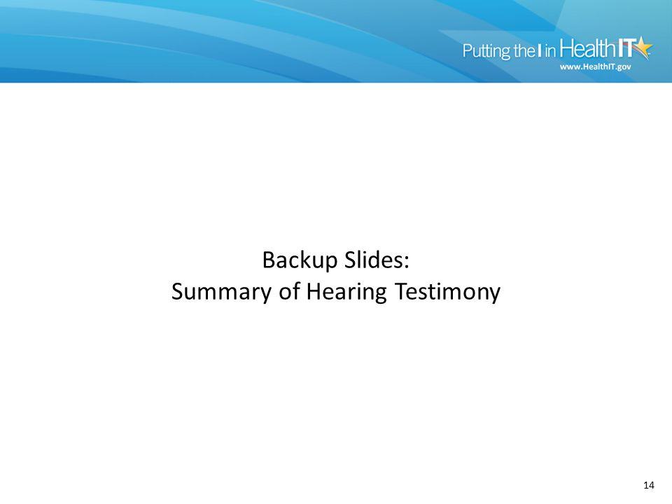 14 Backup Slides: Summary of Hearing Testimony