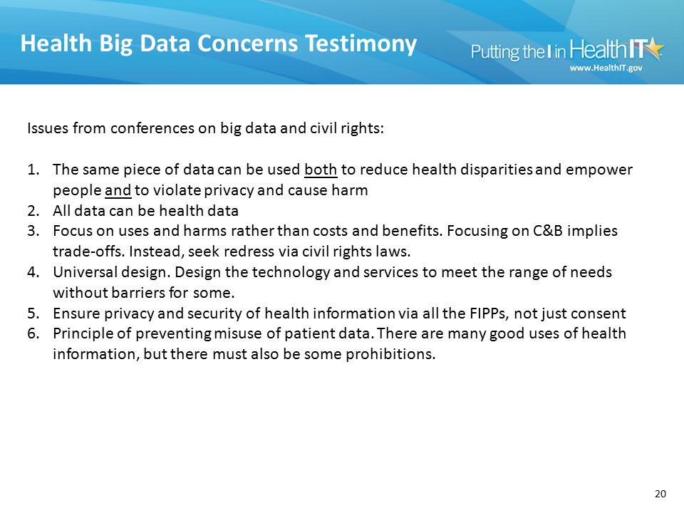 Health Big Data Concerns Testimony 20 Issues from conferences on big data and civil rights: 1.The same piece of data can be used both to reduce health