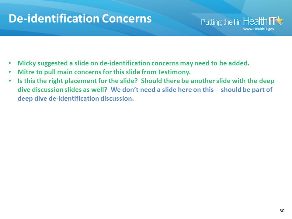 De-identification Concerns 30 Micky suggested a slide on de-identification concerns may need to be added. Mitre to pull main concerns for this slide f