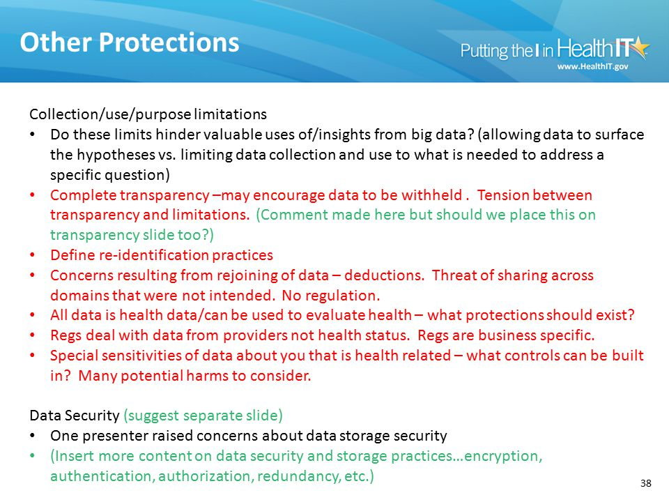 Other Protections 38 Collection/use/purpose limitations Do these limits hinder valuable uses of/insights from big data? (allowing data to surface the