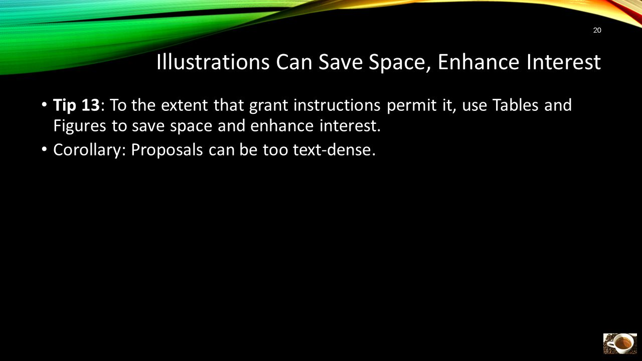 Illustrations Can Save Space, Enhance Interest Tip 13: To the extent that grant instructions permit it, use Tables and Figures to save space and enhance interest.