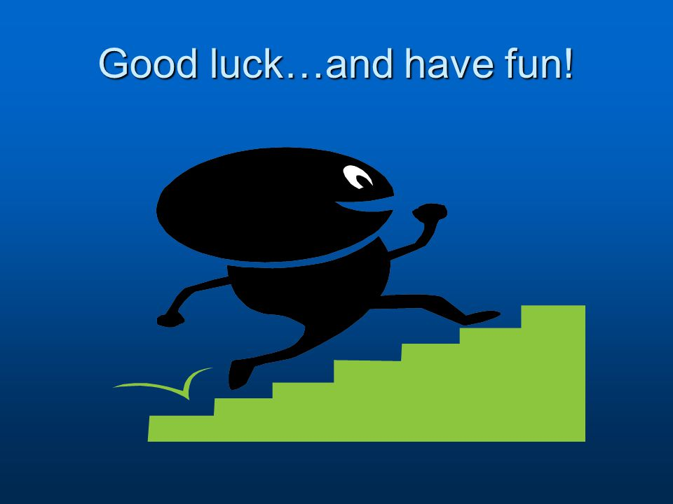 Good luck…and have fun!