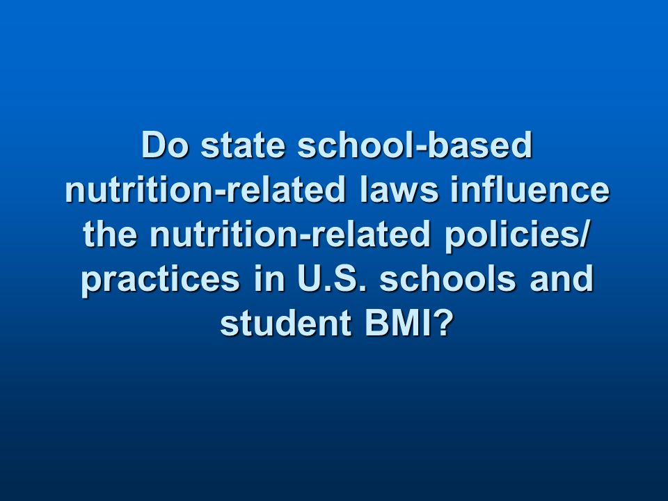 Do state school-based nutrition-related laws influence the nutrition-related policies/ practices in U.S.