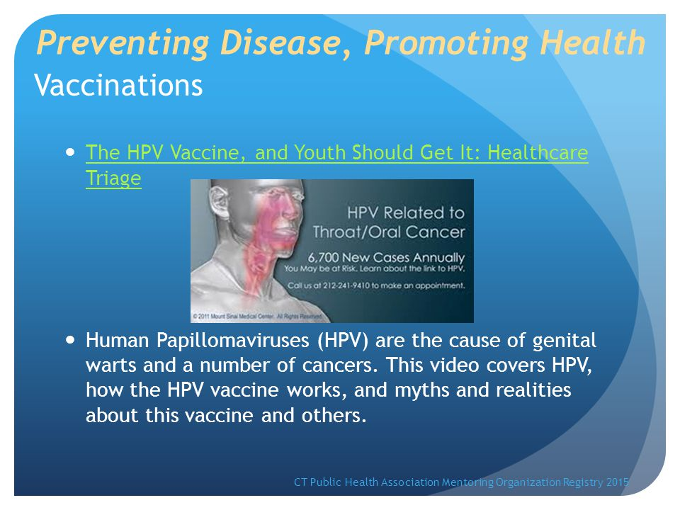 Vaccinations The HPV Vaccine, and Youth Should Get It: Healthcare Triage The HPV Vaccine, and Youth Should Get It: Healthcare Triage Human Papillomaviruses (HPV) are the cause of genital warts and a number of cancers.