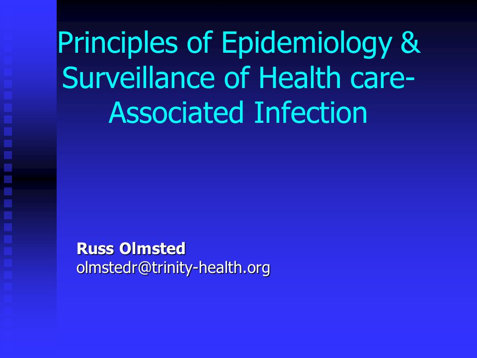 Principles of Epidemiology & Surveillance of Health care- Associated Infection Russ Olmsted olmstedr@trinity-health.org