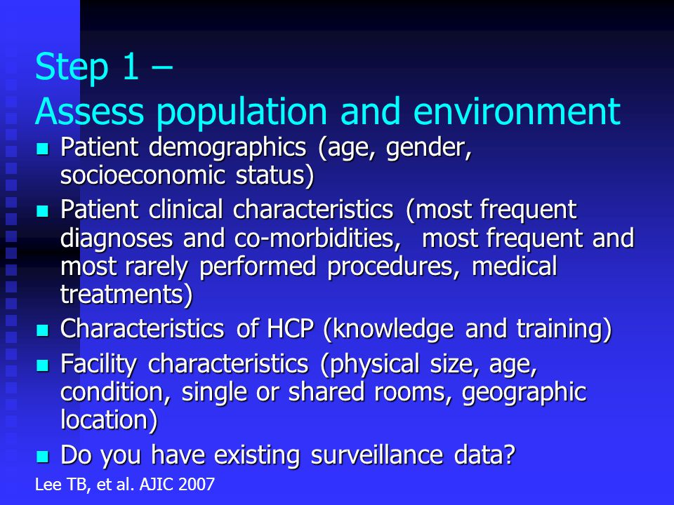 Step 1 – Assess population and environment Patient demographics (age, gender, socioeconomic status) Patient demographics (age, gender, socioeconomic s