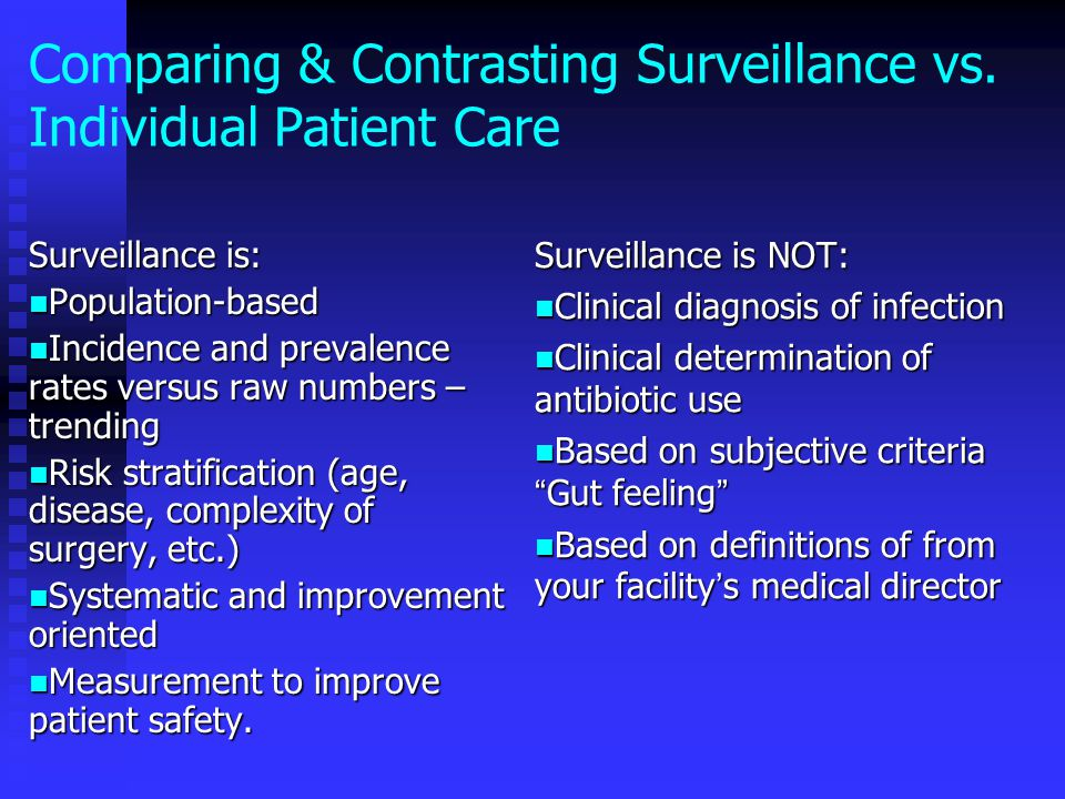 Comparing & Contrasting Surveillance vs. Individual Patient Care Surveillance is: Population-based Population-based Incidence and prevalence rates ver