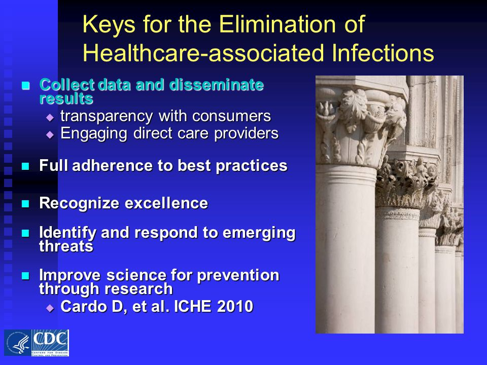 Keys for the Elimination of Healthcare-associated Infections Collect data and disseminate results Collect data and disseminate results  transparency