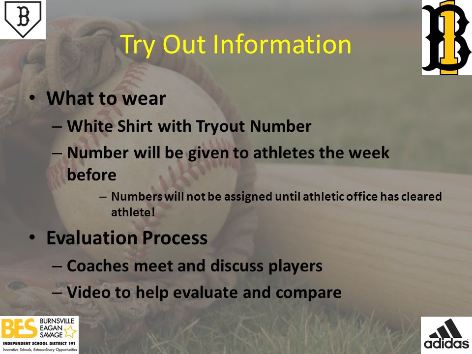 Try Out Information What to wear – White Shirt with Tryout Number – Number will be given to athletes the week before – Numbers will not be assigned until athletic office has cleared athlete.