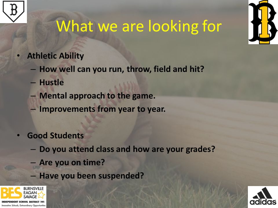 What we are looking for Athletic Ability – How well can you run, throw, field and hit.