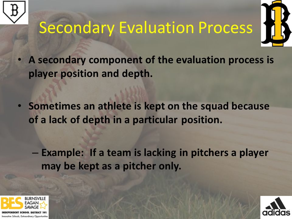 Secondary Evaluation Process A secondary component of the evaluation process is player position and depth.