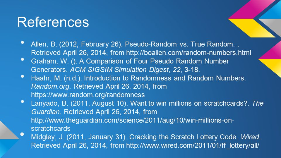 References Allen, B. (2012, February 26). Pseudo-Random vs.