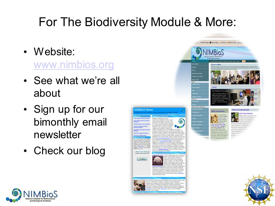 For The Biodiversity Module & More: Website: www.nimbios.org www.nimbios.org See what we're all about Sign up for our bimonthly email newsletter Check our blog