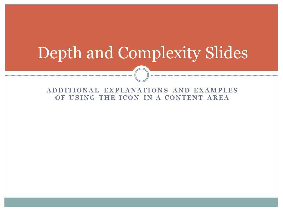 ADDITIONAL EXPLANATIONS AND EXAMPLES OF USING THE ICON IN A CONTENT AREA Depth and Complexity Slides