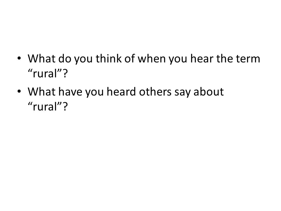 What do you think of when you hear the term rural What have you heard others say about rural