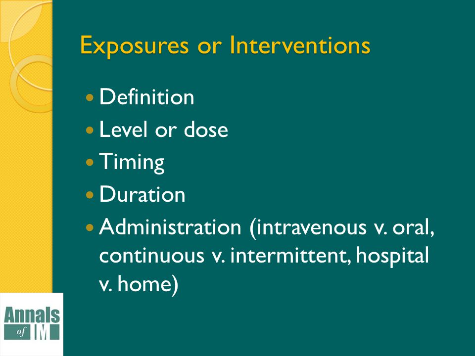 Exposures or Interventions Definition Level or dose Timing Duration Administration (intravenous v.