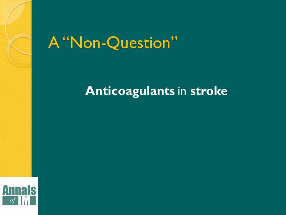 A Non-Question Anticoagulants in stroke