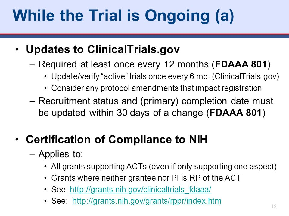 While the Trial is Ongoing (a) Updates to ClinicalTrials.gov –Required at least once every 12 months (FDAAA 801) Update/verify active trials once every 6 mo.