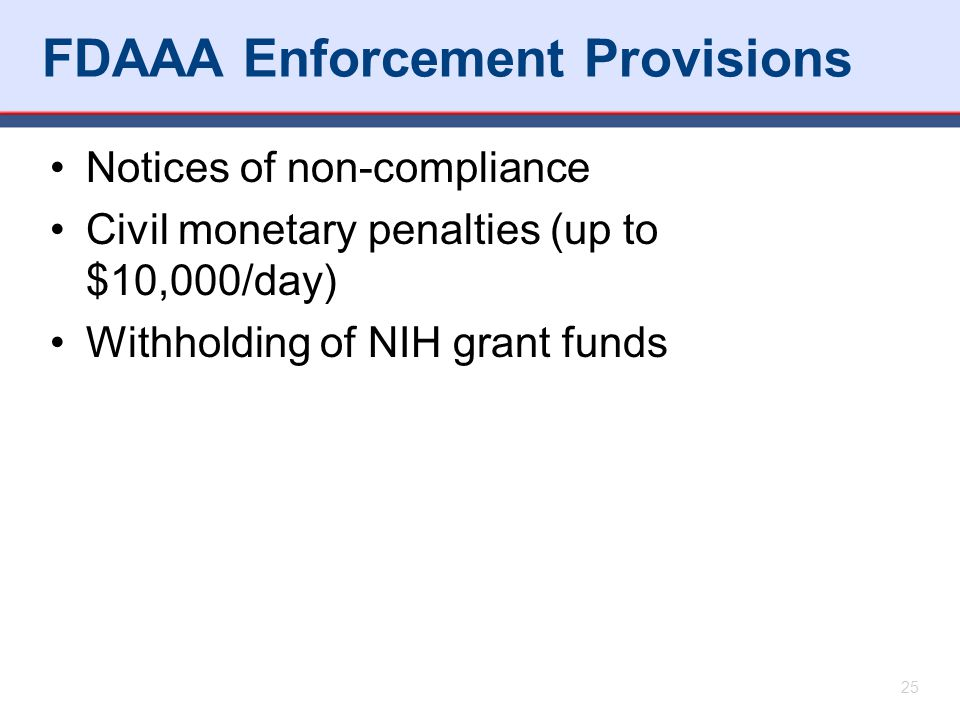 FDAAA Enforcement Provisions Notices of non-compliance Civil monetary penalties (up to $10,000/day) Withholding of NIH grant funds 25