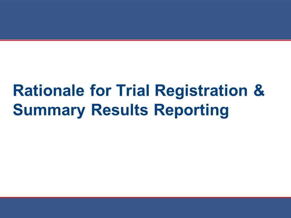 Rationale for Trial Registration & Summary Results Reporting