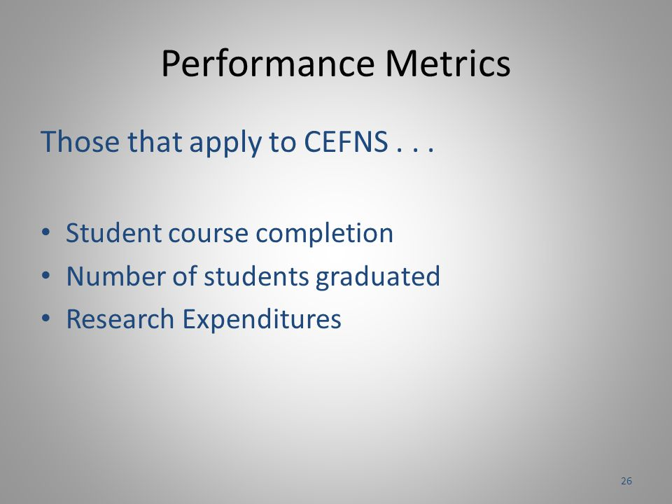 Performance Metrics Those that apply to CEFNS...