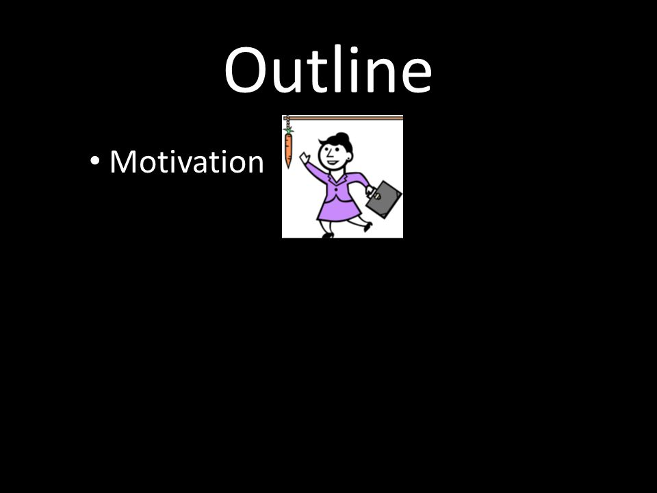 Outline Motivation