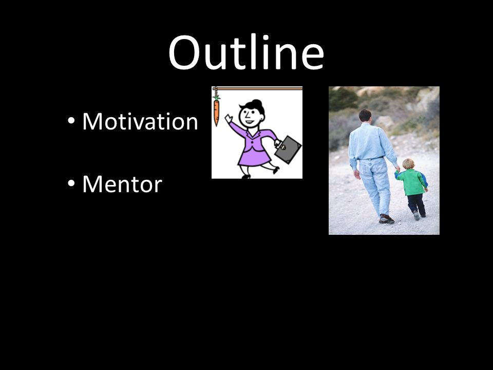 Outline Motivation Mentor