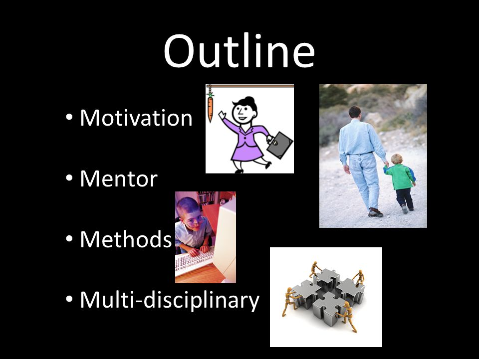 Outline Motivation Mentor Methods Multi-disciplinary