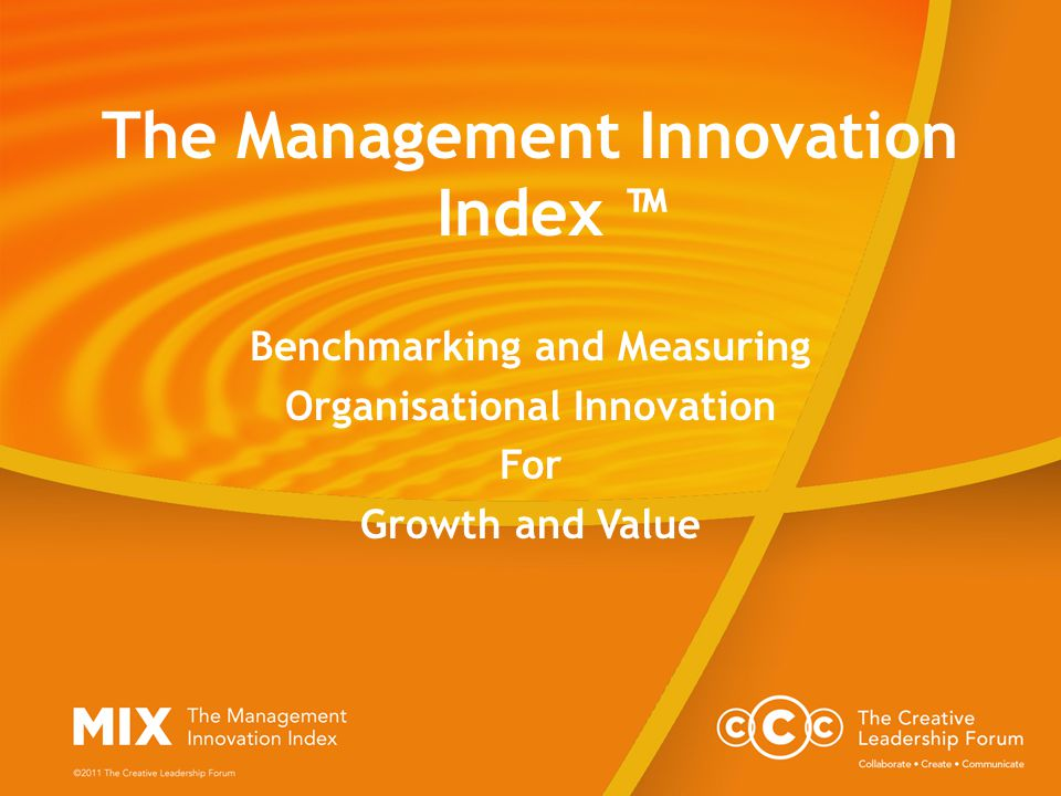 The Management Innovation Index ™ Benchmarking and Measuring Organisational Innovation For Growth and Value