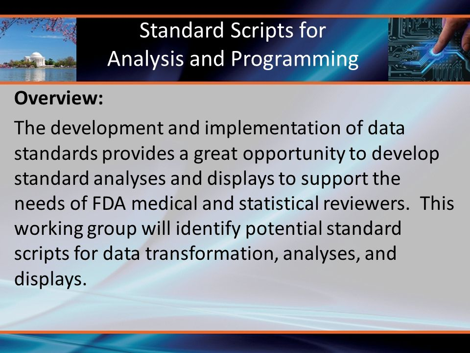 Overview: The development and implementation of data standards provides a great opportunity to develop standard analyses and displays to support the needs of FDA medical and statistical reviewers.