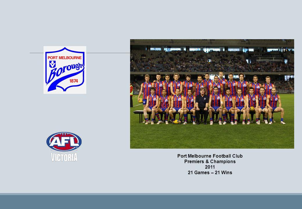 Port Melbourne Football Club Premiers & Champions 2011 21 Games – 21 Wins