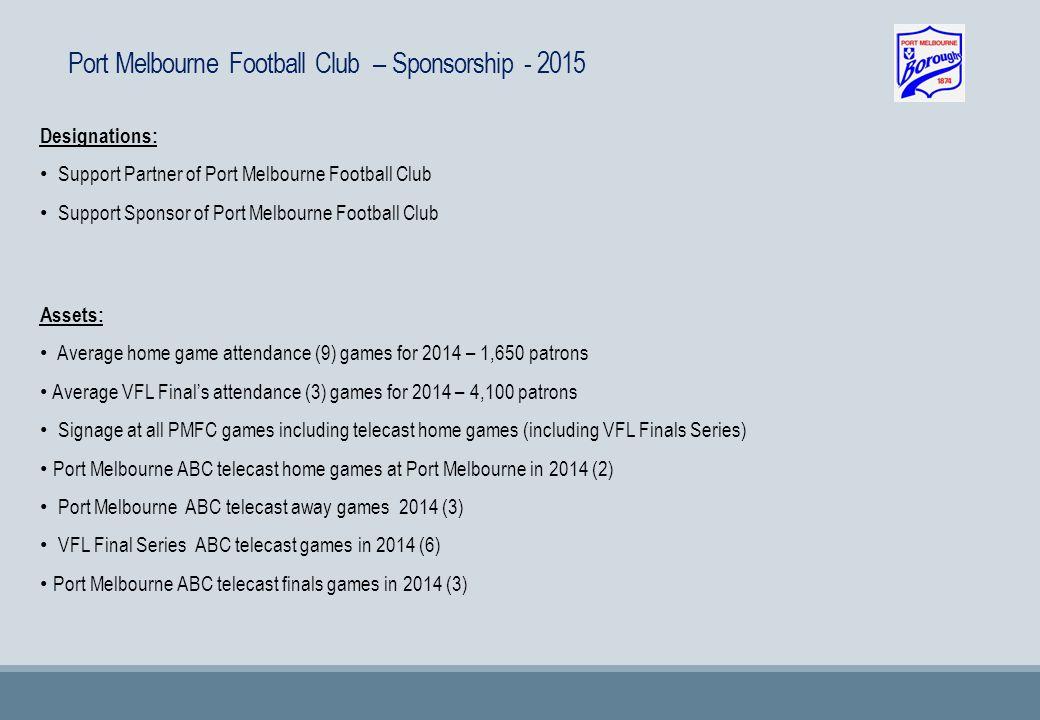 Port Melbourne Football Club – Sponsorship - 2015 Designations: Support Partner of Port Melbourne Football Club Support Sponsor of Port Melbourne Foot