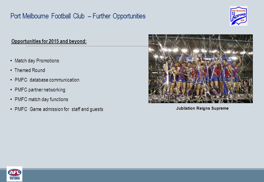 Opportunities for 2015 and beyond: Match day Promotions Themed Round PMFC database communication PMFC partner networking PMFC match day functions PMFC