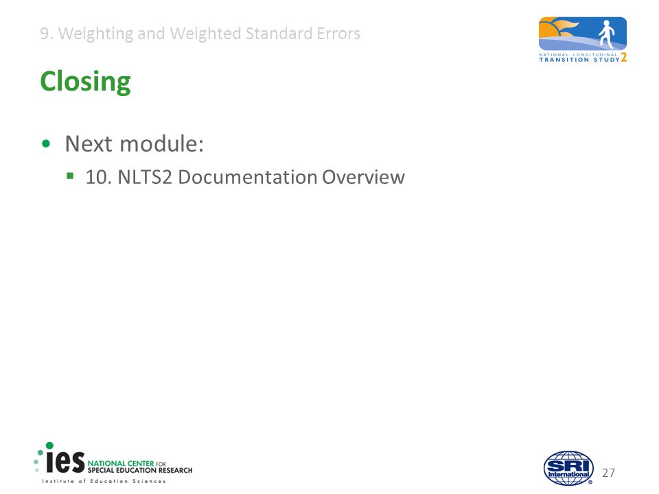 9.Weighting and Weighted Standard Errors 27 Closing Next module:  10.