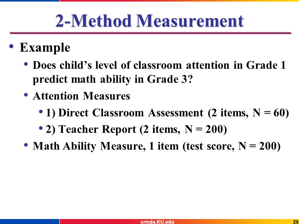 Example Does child's level of classroom attention in Grade 1 predict math ability in Grade 3.