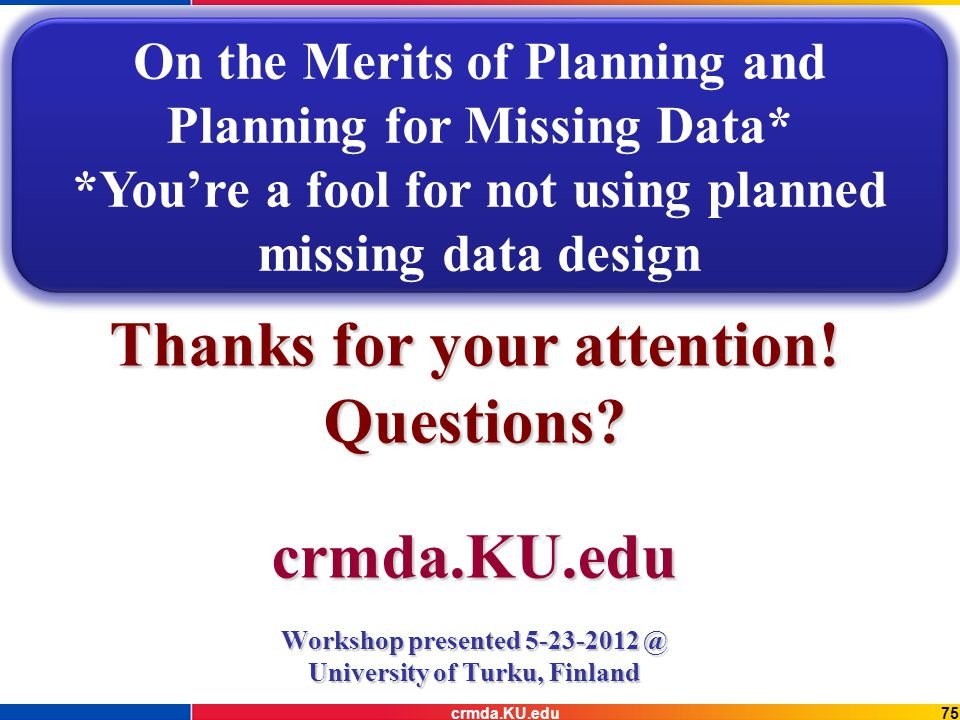 75crmda.KU.edu Thanks for your attention. Questions.