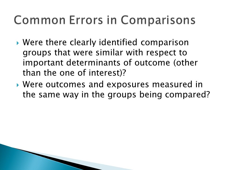  Were there clearly identified comparison groups that were similar with respect to important determinants of outcome (other than the one of interest).