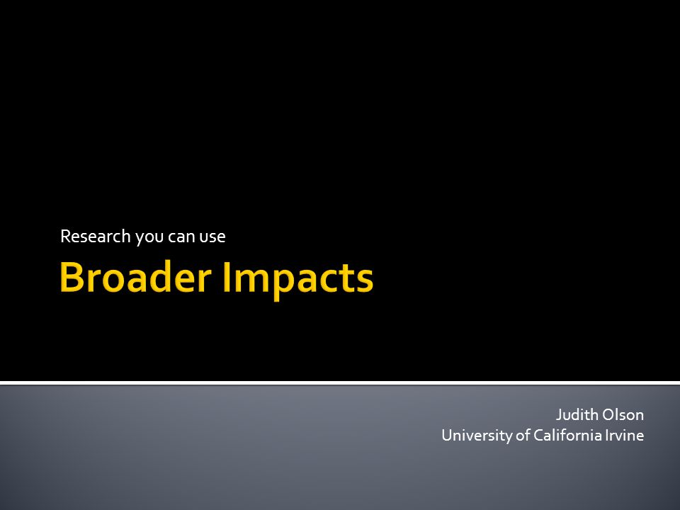 Research you can use Judith Olson University of California Irvine