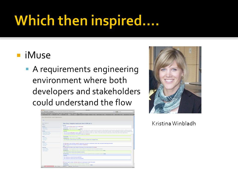  iMuse  A requirements engineering environment where both developers and stakeholders could understand the flow Kristina Winbladh