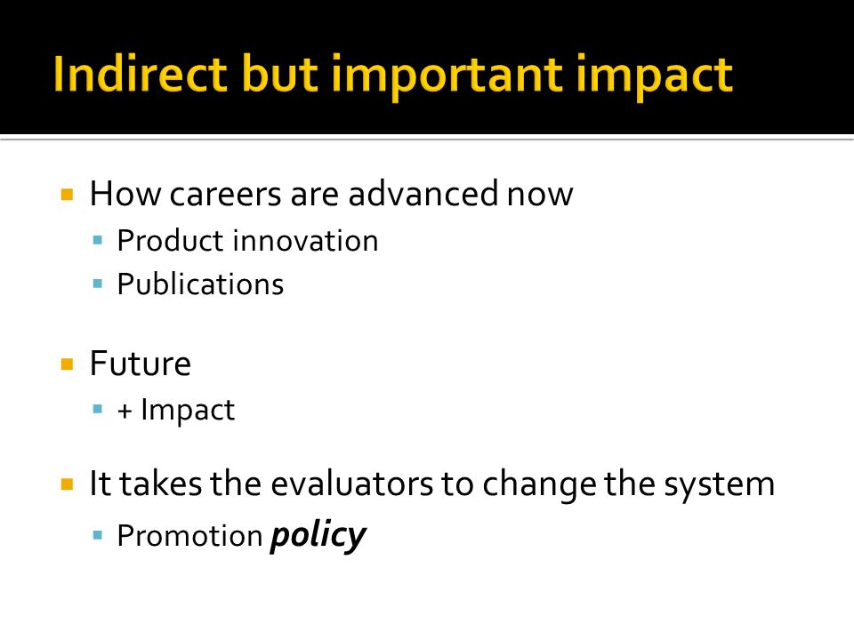 How careers are advanced now  Product innovation  Publications  Future  + Impact  It takes the evaluators to change the system  Promotion policy