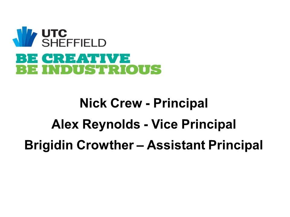 Nick Crew - Principal Alex Reynolds - Vice Principal Brigidin Crowther – Assistant Principal