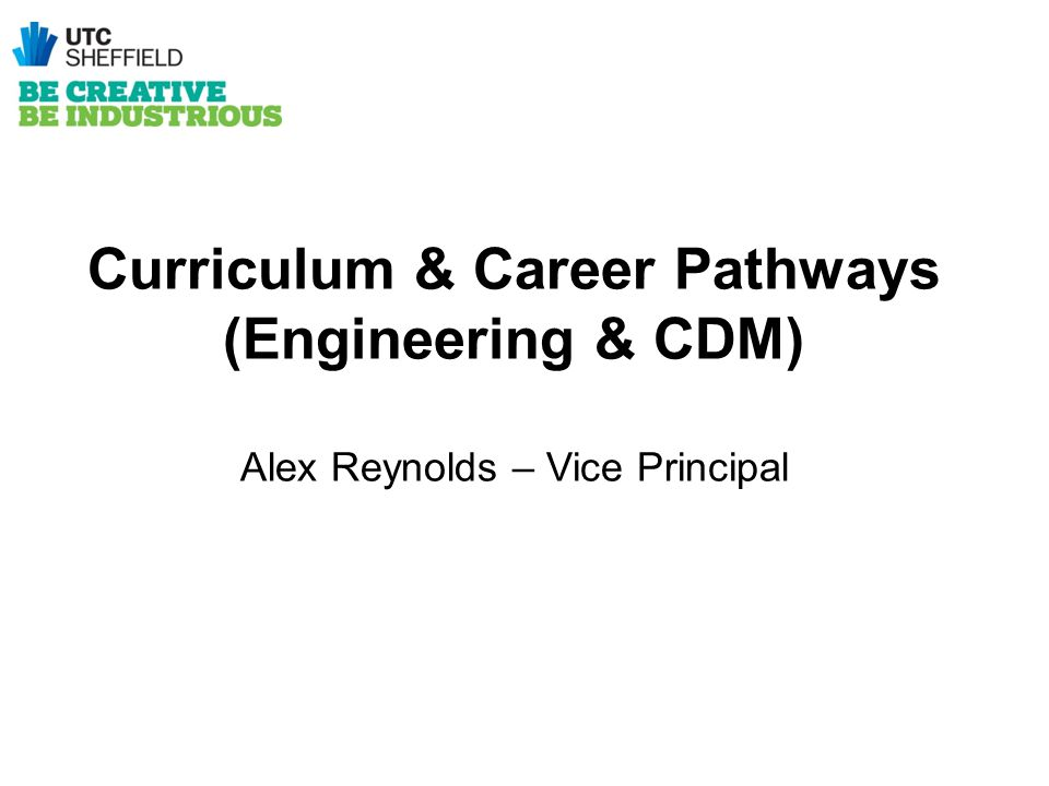 Curriculum & Career Pathways (Engineering & CDM) Alex Reynolds – Vice Principal